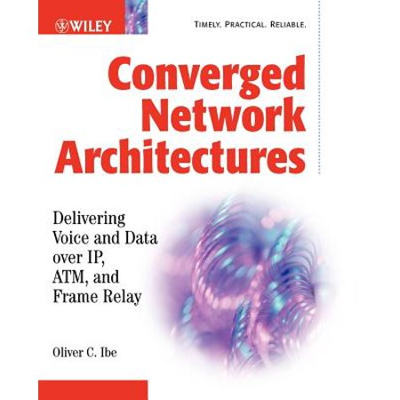 Converged Network Architectures : Delivering Voice Over Ip, Atm, and Frame Relay