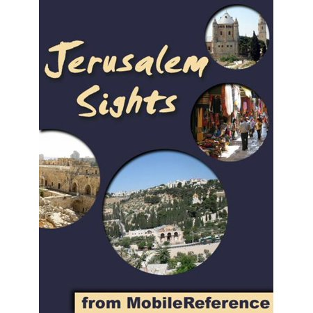 Jerusalem Sights: a travel guide to the top 30 attractions in Jerusalem, Israel. Includes detailed tourist information about the Old City (Mobi Sights) -
