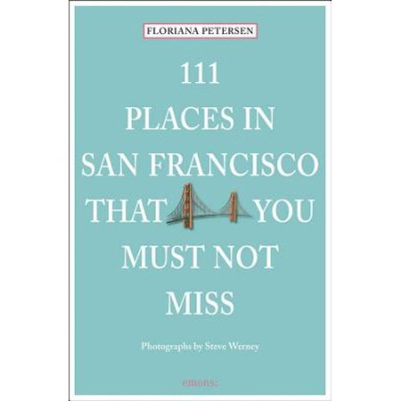 111 places in san francisco that you must not miss: (Fun Places To Visit In San Francisco)