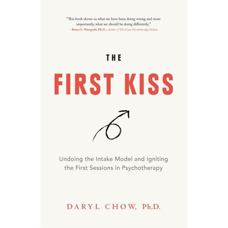 The First Kiss : Undoing the Intake Model and Igniting First Sessions in Psychotherapy (Paperback)