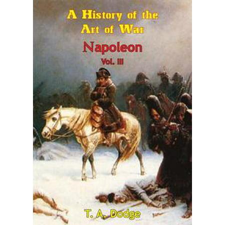 Napoleon: a History of the Art of War Vol. III - (Napoleon Total War Best Units)