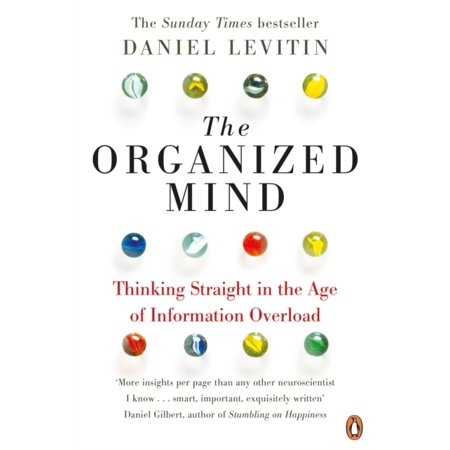 The Organized Mind: Thinking Straight in the Age of Information Overload (Paperback) (The Organized Mind Daniel Levitin)