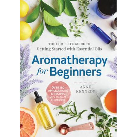 Aromatherapy for Beginners : The Complete Guide to Getting Started with Essential (Best Vaping Mods For Beginners)