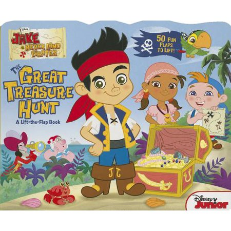 Jake and the Never Land Pirates The Great Treasure Hunt : A Lift-the-Flap Book