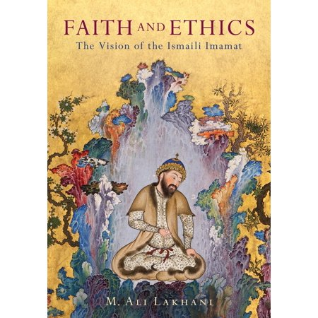 Faith and Ethics : The Vision of the Ismaili