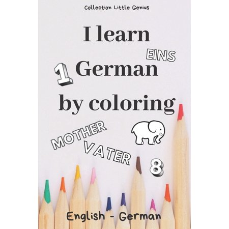 "I Learn German by Coloring: 85 illustrated pages to color to learn English/German while having fun - Size 6"" x 9"" - Gift to offer for all occasions (Paperback)"