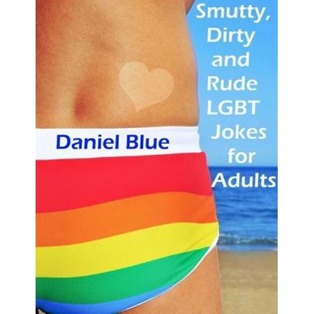 Smutty, Dirty and Rude Lgbt Jokes for Adults - eBook