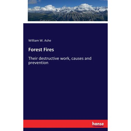 Forest Fires : Their destructive work, causes and prevention (Paperback)