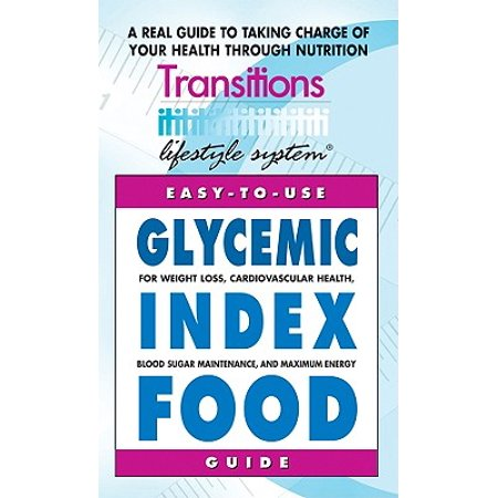 Glycemic Index Food Guide : For Weight Loss, Cardiovascular Health, Diabetic Management, and Maximum Energy
