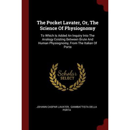 The Pocket Lavater, Or, the Science of Physiognomy : To Which Is Added an Inquiry Into the Analogy Existing Between Brute and Human Physiognomy, from the Italian of