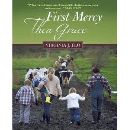 First Mercy Then Grace [Hardcover] [Jun 27, 2016] Flo, Virginia J