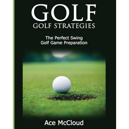 Golf : Golf Strategies: The Perfect Swing: Golf Game (Best Exercises For Golf Flexibility)