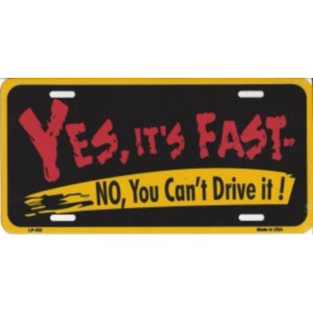 Yes, It's Fast. No, You Can't Drive It! License (Cool License Plate Ideas For Fast Cars)