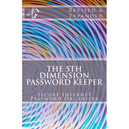 The 5Th Dimension Password Keeper   Revised   Expanded Edition  The Worlds Most Secure Internet Password Book