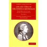 Life and Times of Sir Joshua Reynolds 2 Volume Set : With Notices of Some of His Cotemporaries