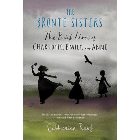 The Brontë Sisters : The Brief Lives of Charlotte, Emily, and