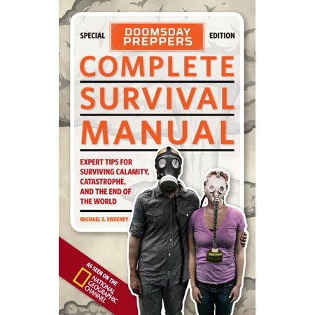 Doomsday Preppers Complete Survival Manual : Expert Tips for Surviving Calamity, Catastrophe, and the End of the