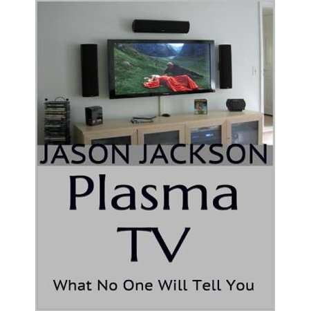 Plasma Tv: What No One Will Tell You - eBook