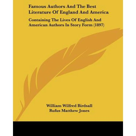 Famous Authors and the Best Literature of England and America : Containing the Lives of English and American Authors in Story Form