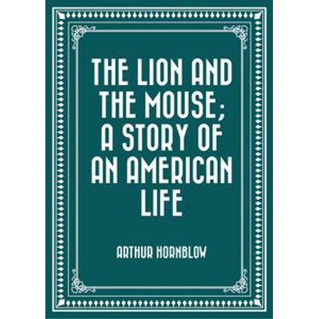 The Lion and the Mouse; a Story of an American Life - (Lion And Mouse Story In English Writing)