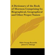 A Dictionary of the Book of Mormon Comprising Its Biographical, Geographical and Other Proper Names