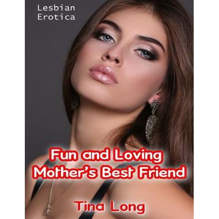 Lesbian Erotica: Fun and Loving Mother's Best Friend -