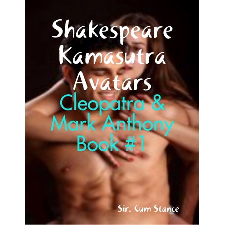 Shakespeare Kamasutra Avatars: Cleopatra & Mark Anthony Book #1 -