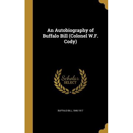 An Autobiography of Buffalo Bill (Colonel W.F. Cody)