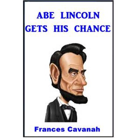Abe Lincoln Gets His chance - - Abe Lincoln Hats