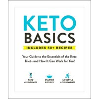 Keto Basics : Your Guide to the Essentials of the Keto Diet?and How It Can Work for You!