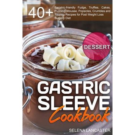 Gastric Sleeve Cookbook : Dessert - 40+ Easy and Skinny Low-Carb, Low-Sugar, Low-Fat Bariatric-Friendly Fudge, Truffles, Cakes, Pudding, Mousse, Popsicles, Crumbles and Topping Recipes for Post Weight Loss Surgery Diet](Peppermint Fudge Recipe)