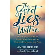 The Secret Lies Within : An Inside Out Look at Overcoming Trauma and Finding Purpose in the Pain (Paperback)