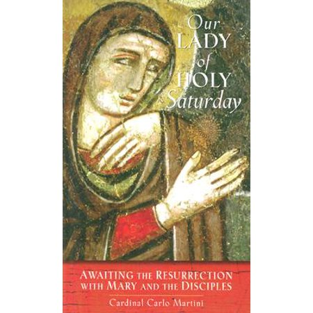 Our Lady of Holy Saturday : Awaiting the Resurrection with Mary and the