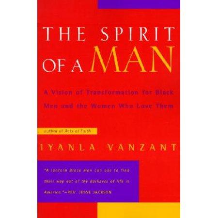 The Spirit of a Man : A Vision of Transformation for Black Men and the Women Who Love (Black Male Handbook)