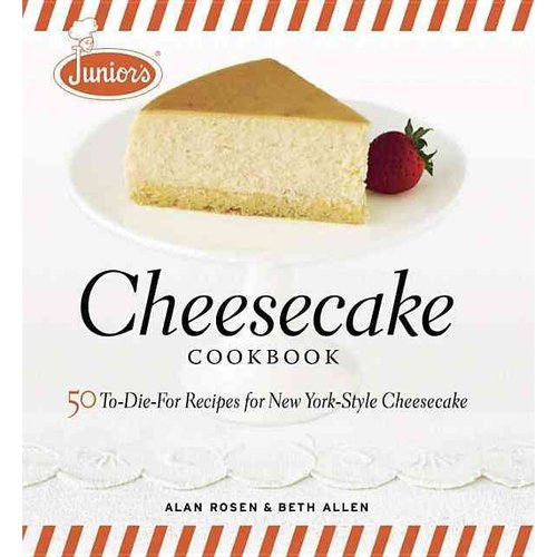 Junior's Cheesecake Cookbook: 50 To-Die-For Recipes for New York-Style Cheesecake