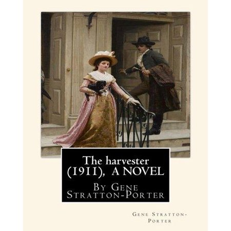 The Harvester 1911   By Gene Stratton Porter A Novel