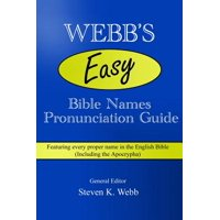 Webb's Easy Bible Names Pronunciation Guide : Featuring Every Proper Name in the English Bible (Including the Apocrypha)