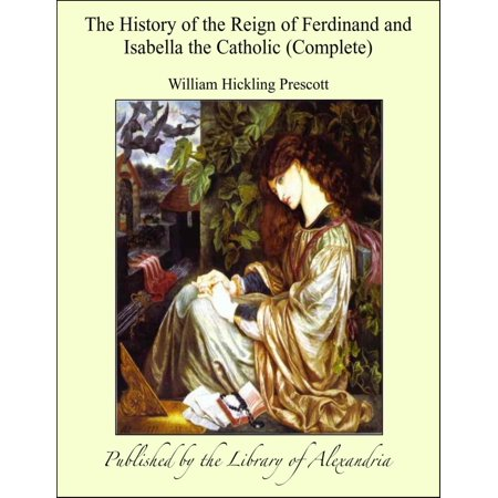 The History of the Reign of Ferdinand and Isabella the Catholic (Complete) - eBook - Catholic Halloween History