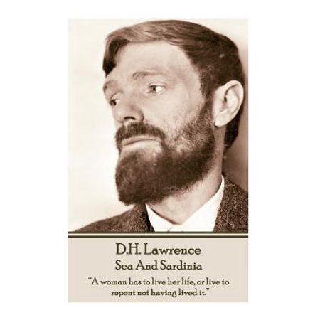 D.H. Lawrence - Sea and Sardinia : A Woman Has to Live Her Life, or Live to Repent Not Having Lived