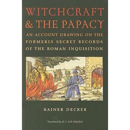 Witchcraft & the Papacy : An Account Drawing on the Formerly Secret Records of the Roman Inquisition