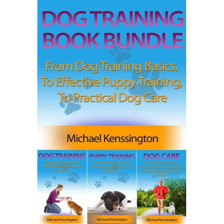 Effective Training (Dog Training Book Bundle - From Dog Training Basics, To Effective Puppy Training, To Practical Dog Care - eBook )