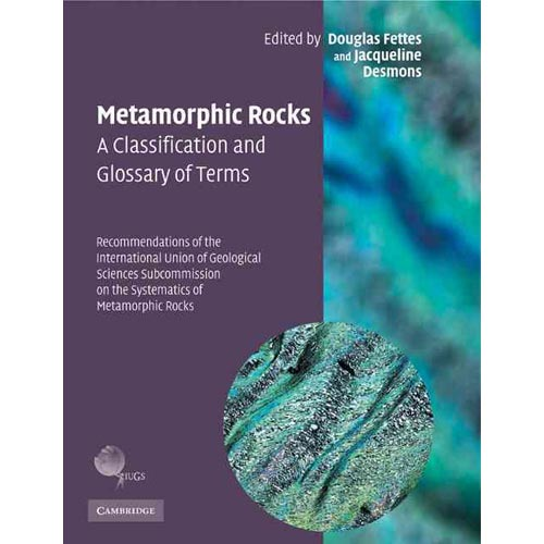 Metamorphic Rocks: a Classification and Glossary of Terms: Recommendations of the International Union of Geological Sciences Subcommission on the Systematics of Metamorphic Rocks