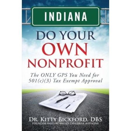 Indiana Do Your Own Nonprofit  The Only Gps You Need For 501C3 Tax Exempt Approval