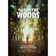 Out of the Woods : A Journey Through Depression and Anxiety