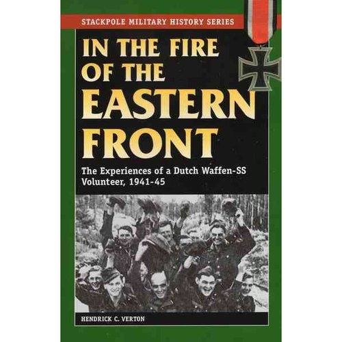 In the Fire of the Eastern Front: The Experiences of a Dutch Waffen-SS Volunteer, 1941-45