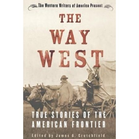 The Way West  True Stories Of The American Frontier