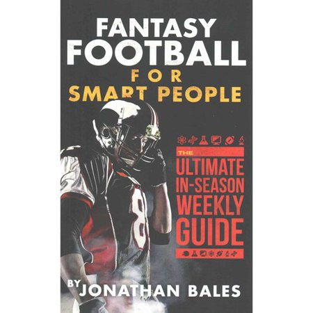 Fantasy Football For Smart People  The Ultimate In Season Weekly Guide