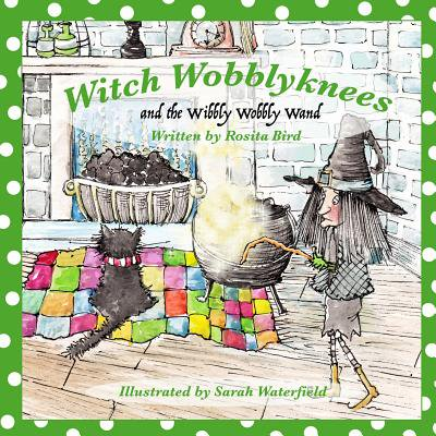 Witch Wobblyknees : And the Wibbly Wobbly Wand