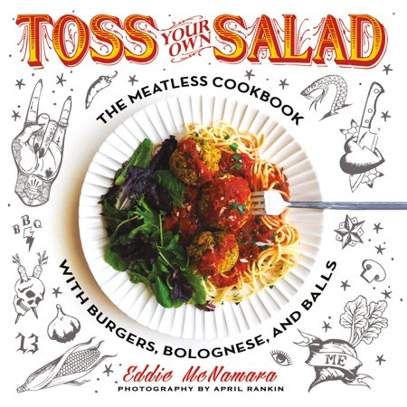 Toss Your Own Salad : The Meatless Cookbook with Burgers, Bolognese, and