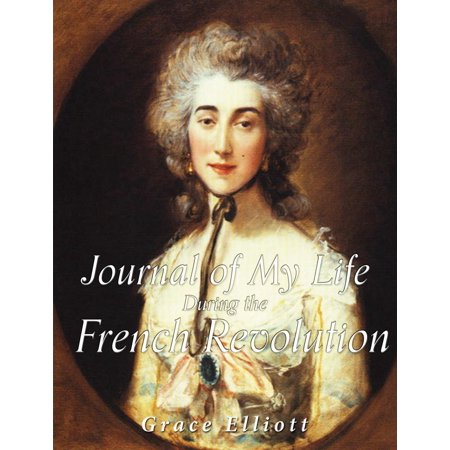 Journal of My Life during the French Revolution - (King Of France During The French Revolution)